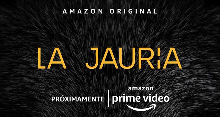 AMAZON PRIME VIDEO LANZA EL TRÁILER OFICIAL DE LA JAURÍA
