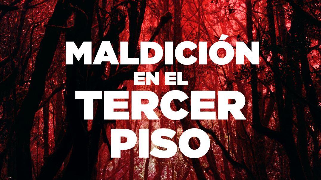 MALDICIÓN EN EL TERCER PISO PRÓXIMAMENTE EN CINES